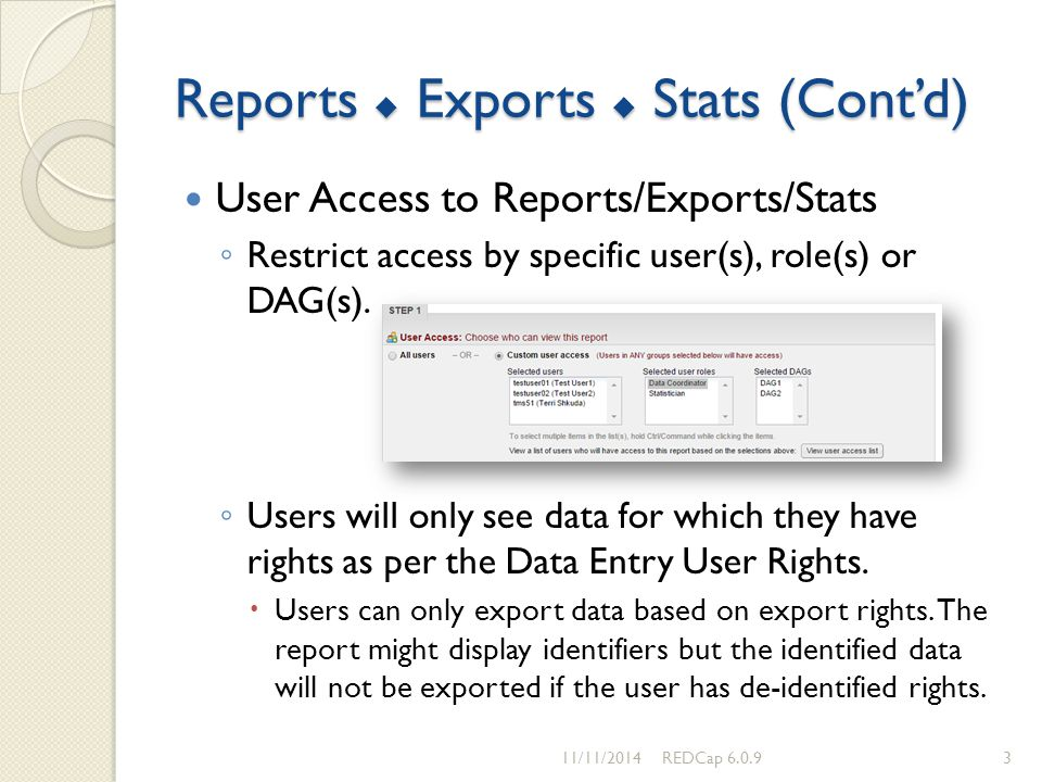 Reports  Exports  Stats (Cont'd) User Access to Reports/Exports/Stats ◦ Restrict access by specific user(s), role(s) or DAG(s). ◦ Users will only se