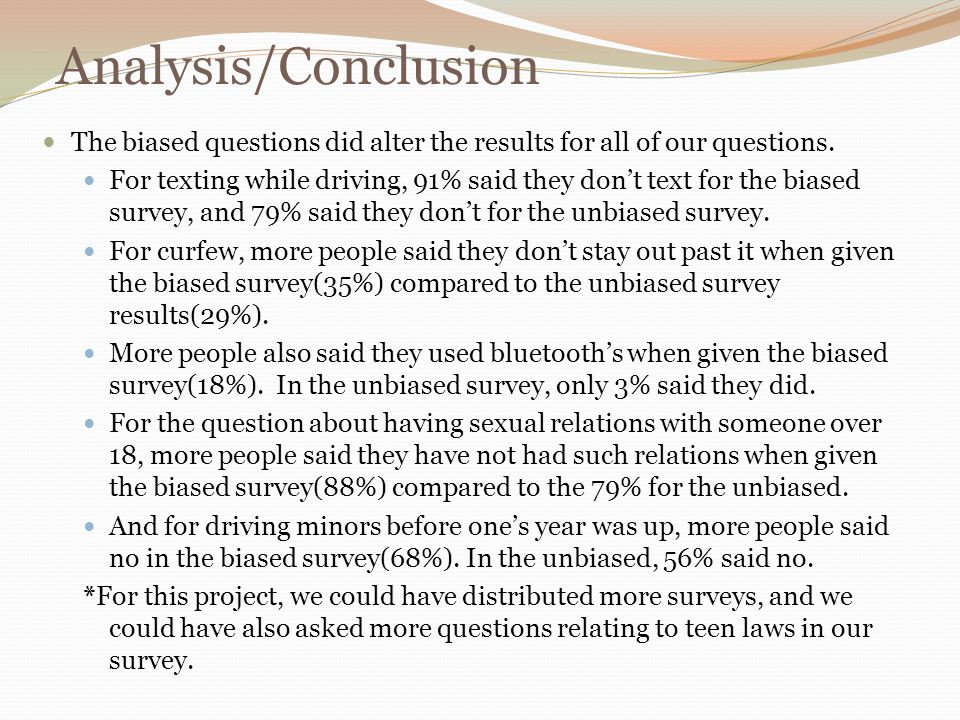 Analysis/Conclusion The biased questions did alter the results for all of our questions.