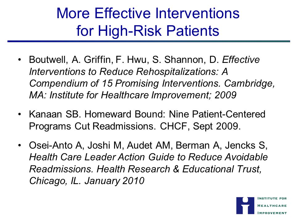 More Effective Interventions for High-Risk Patients Boutwell, A. Griffin, F. Hwu, S. Shannon, D. Effective Interventions to Reduce Rehospitalizations: