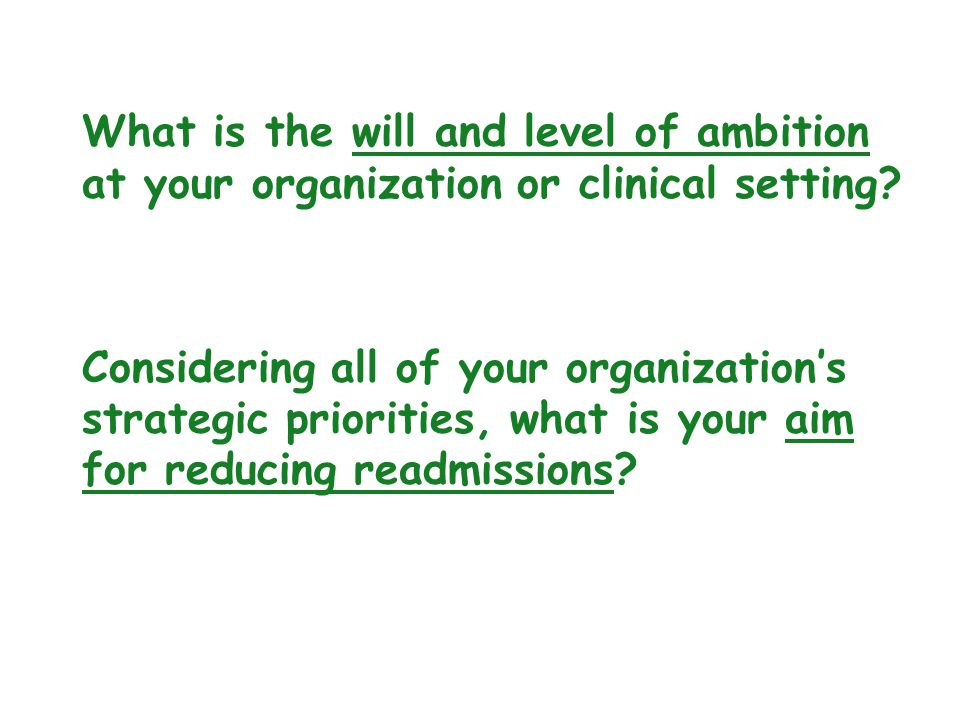 What is the will and level of ambition at your organization or clinical setting? Considering all of your organization's strategic priorities, what is