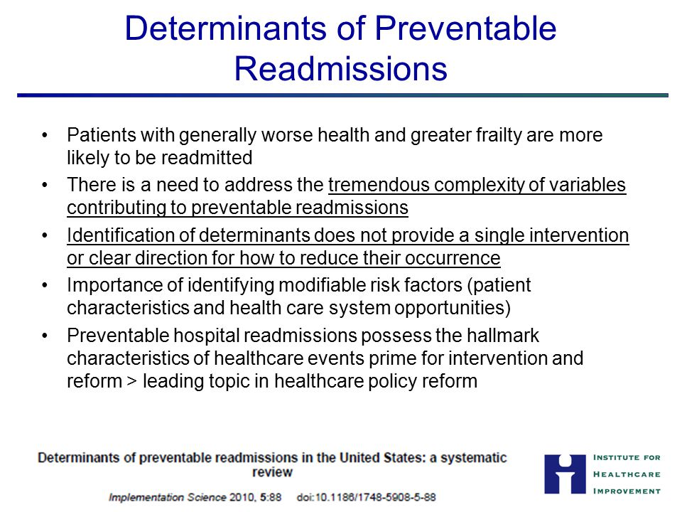 Determinants of Preventable Readmissions Patients with generally worse health and greater frailty are more likely to be readmitted There is a need to