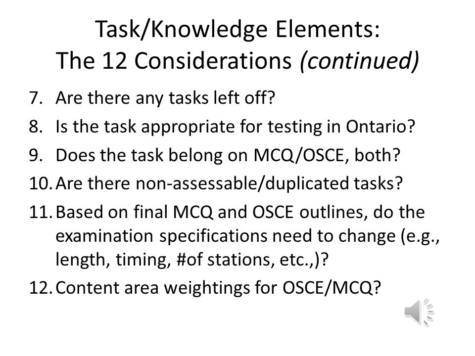 Tasks/Knowledge Elements: The 12 Considerations 1.Is the task important to test? 2.How difficult is it to test the task? 3.Are there references suppor