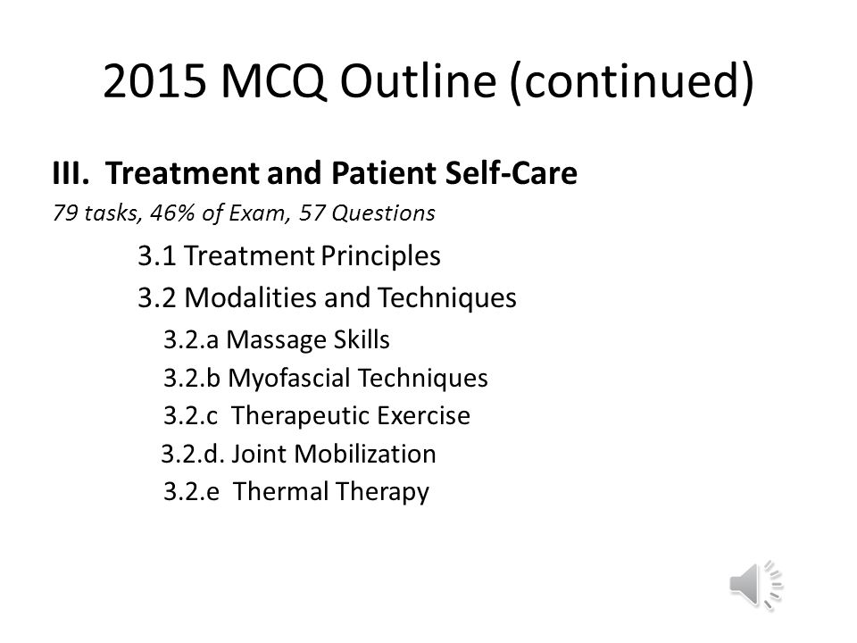 2015 MCQ Content Outline I.Professional Practice: 26 Tasks, 17% of exam, 22 questions (of 125) 1.1 Communication 1.2 Professional Conduct 1.3 Therapeu