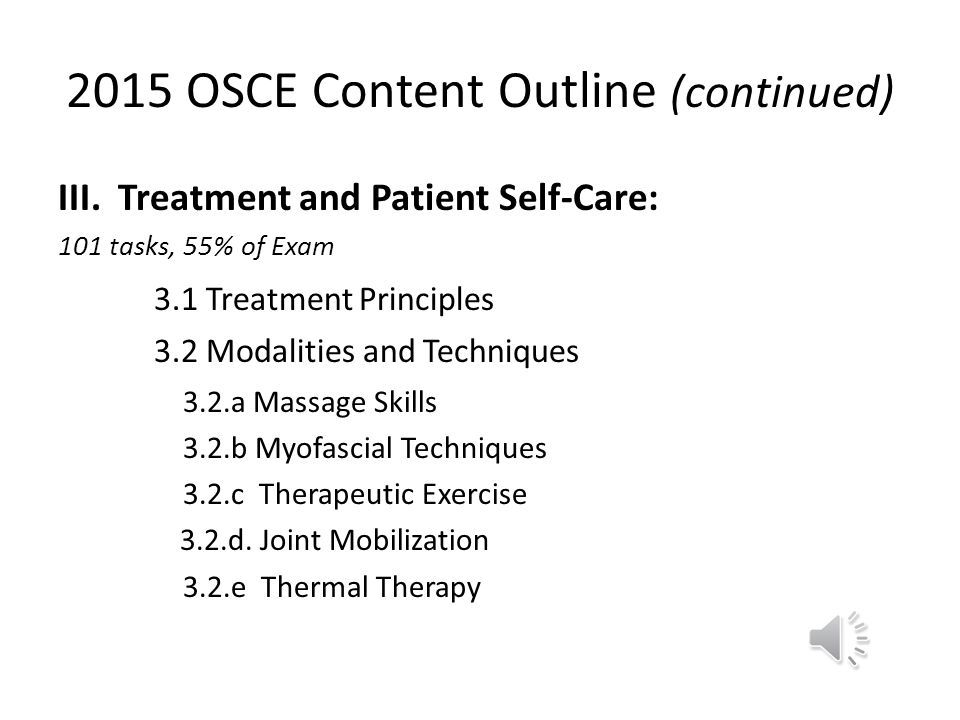 2015 OSCE Content Outline I.Professional Practice: 17 Tasks, 10% of exam 1.1 Communication 1.2 Professional Conduct 1.3 Therapeutic Relationship II. A