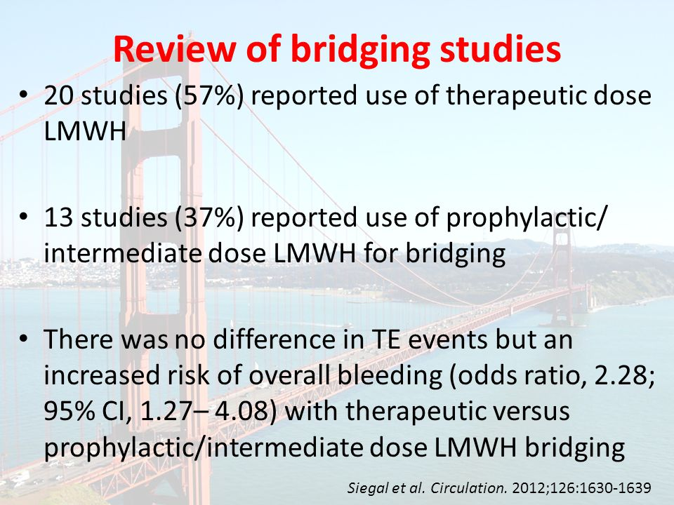 20 studies (57%) reported use of therapeutic dose LMWH 13 studies (37%) reported use of prophylactic/ intermediate dose LMWH for bridging There was no