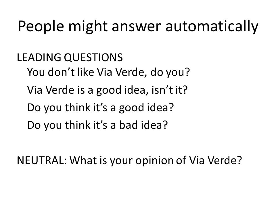 People might answer automatically LEADING QUESTIONS You don't like Via Verde, do you.