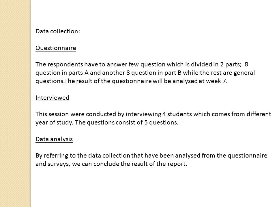 Data collection: Questionnaire The respondents have to answer few question which is divided in 2 parts; 8 question in parts A and another 8 question i