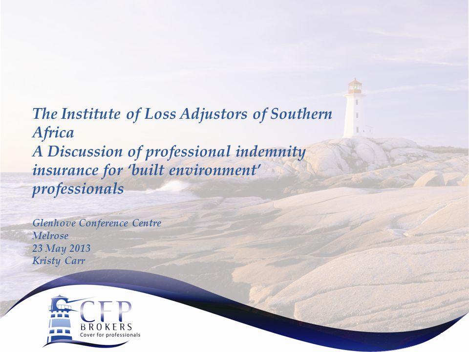 The Institute of Loss Adjustors of Southern Africa A Discussion of professional indemnity insurance for 'built environment' professionals Glenhove Con