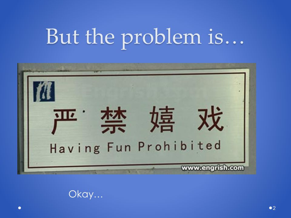 But the problem is… 2 Okay…