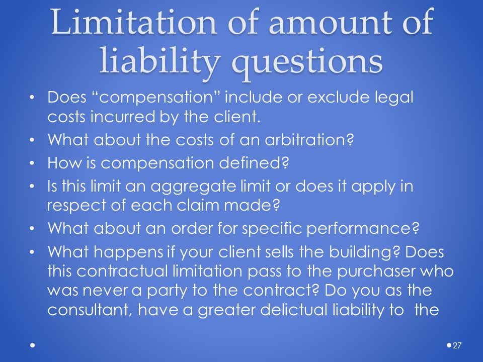 """Limitation of amount of liability questions Does """"compensation"""" include or exclude legal costs incurred by the client. What about the costs of an arbi"""