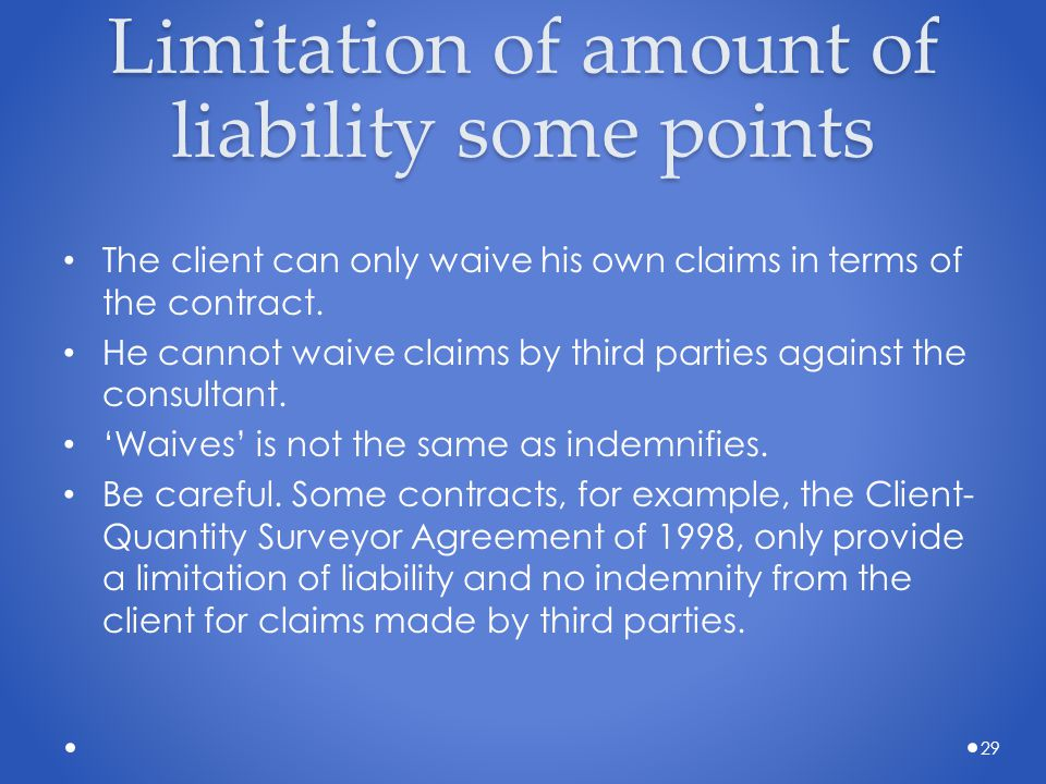 Limitation of amount of liability some points The client can only waive his own claims in terms of the contract. He cannot waive claims by third parti