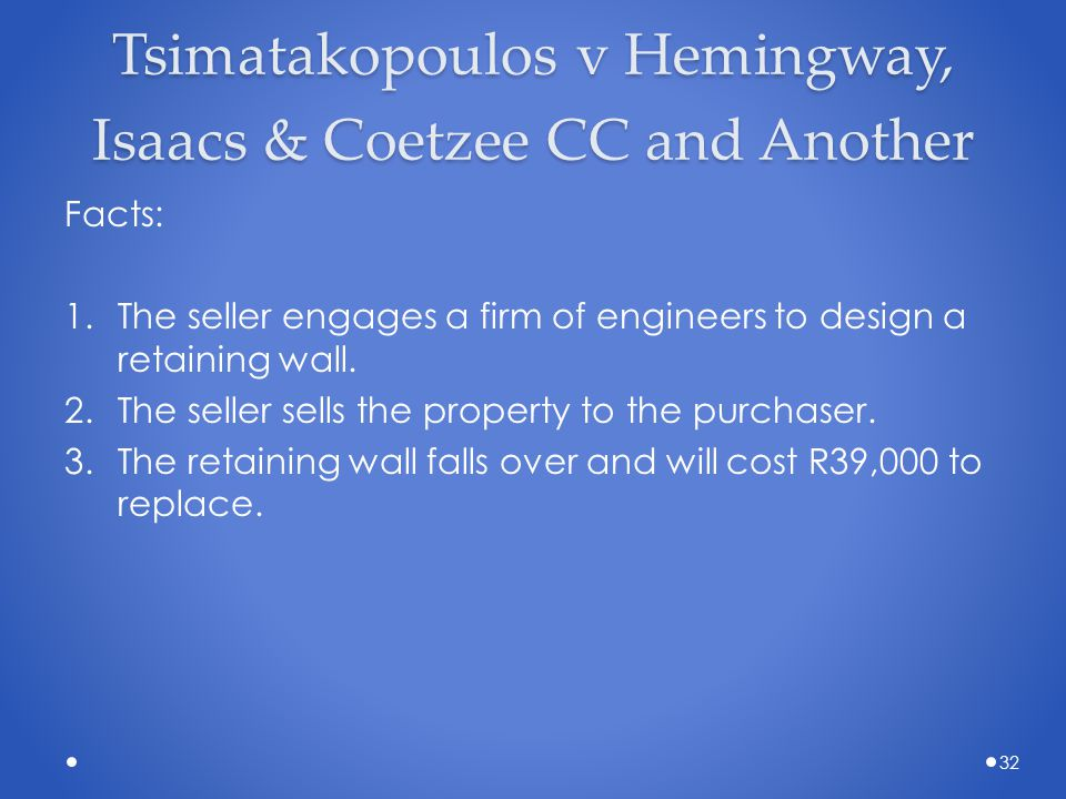 Tsimatakopoulos v Hemingway, Isaacs & Coetzee CC and Another Facts: 1.The seller engages a firm of engineers to design a retaining wall. 2.The seller