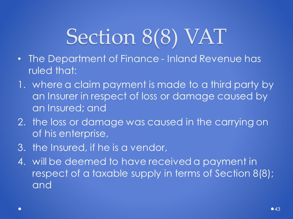 Section 8(8) VAT The Department of Finance - Inland Revenue has ruled that: 1.where a claim payment is made to a third party by an Insurer in respect