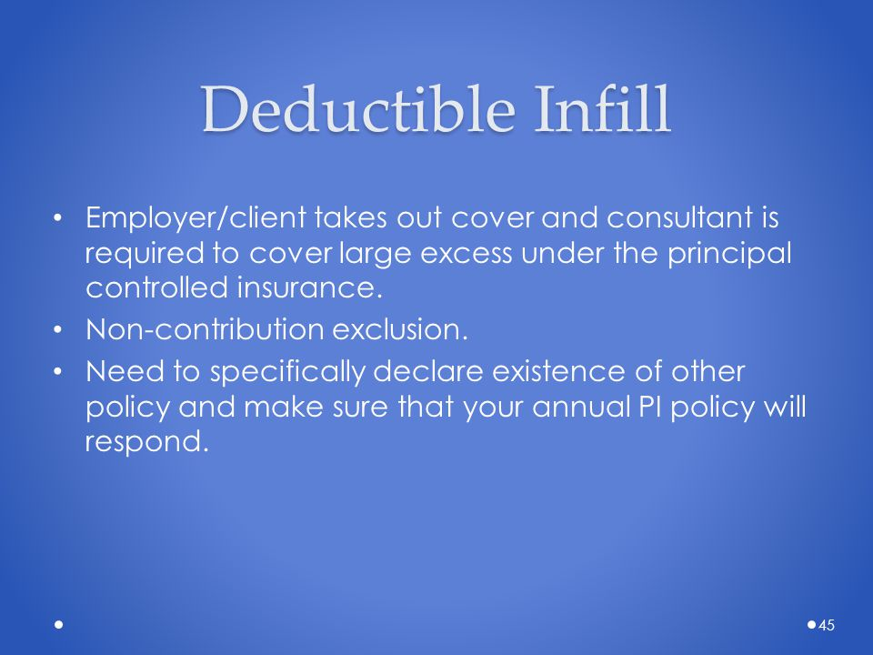 Deductible Infill Employer/client takes out cover and consultant is required to cover large excess under the principal controlled insurance. Non-contr
