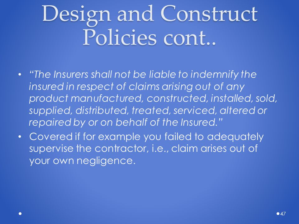 """Design and Construct Policies cont.. """"The Insurers shall not be liable to indemnify the insured in respect of claims arising out of any product manufa"""
