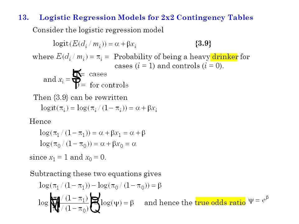 Hence since x 1 = 1 and x 0 = 0. Consider the logistic regression model logit {3.9} where Probability of being a heavy drinker for cases ( i = 1) and