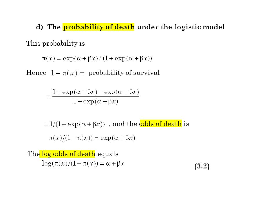 d) The probability of death under the logistic model This probability is Hence probability of survival The log odds of death equals {3.2}, and the odd