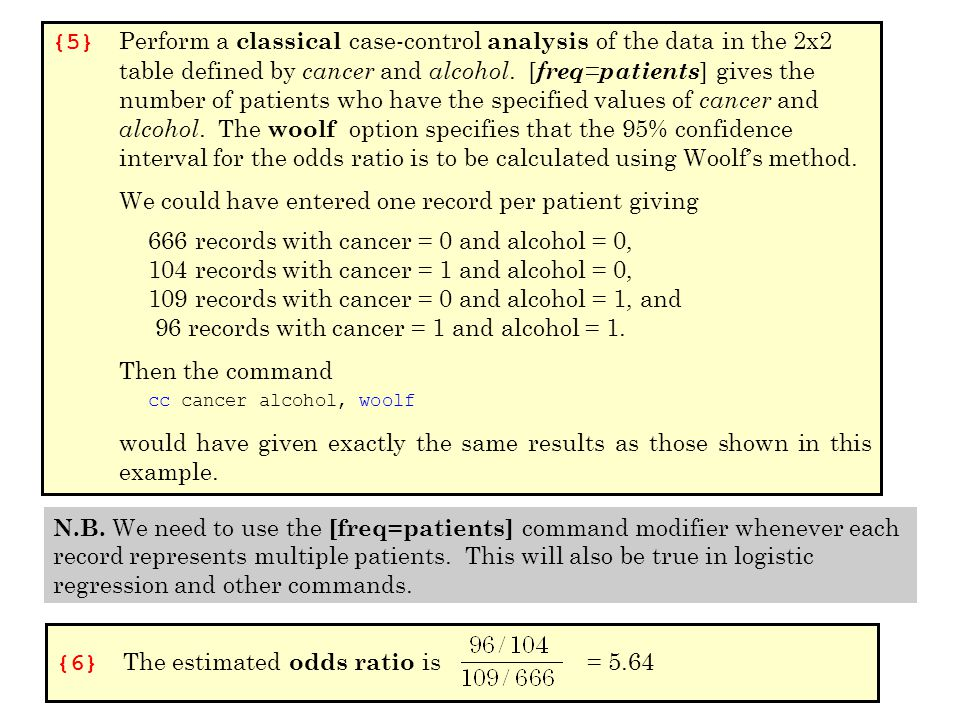 {6} The estimated odds ratio is = 5.64 {5} Perform a classical case-control analysis of the data in the 2x2 table defined by cancer and alcohol.