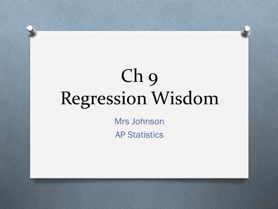 Ch 9 Regression Wisdom Mrs Johnson AP Statistics