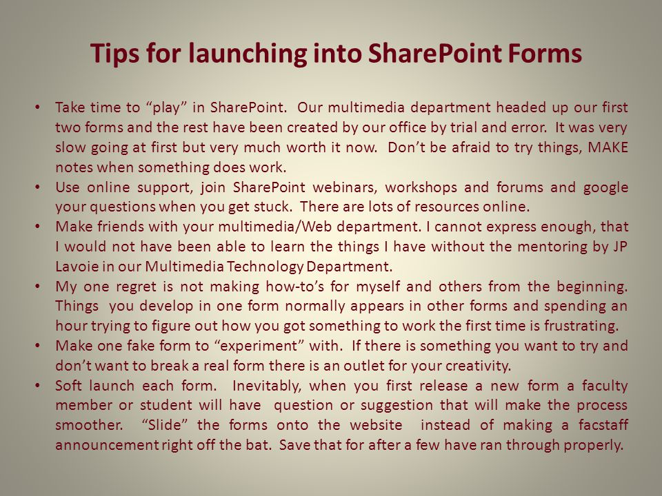 Tips for launching into SharePoint Forms Take time to play in SharePoint.