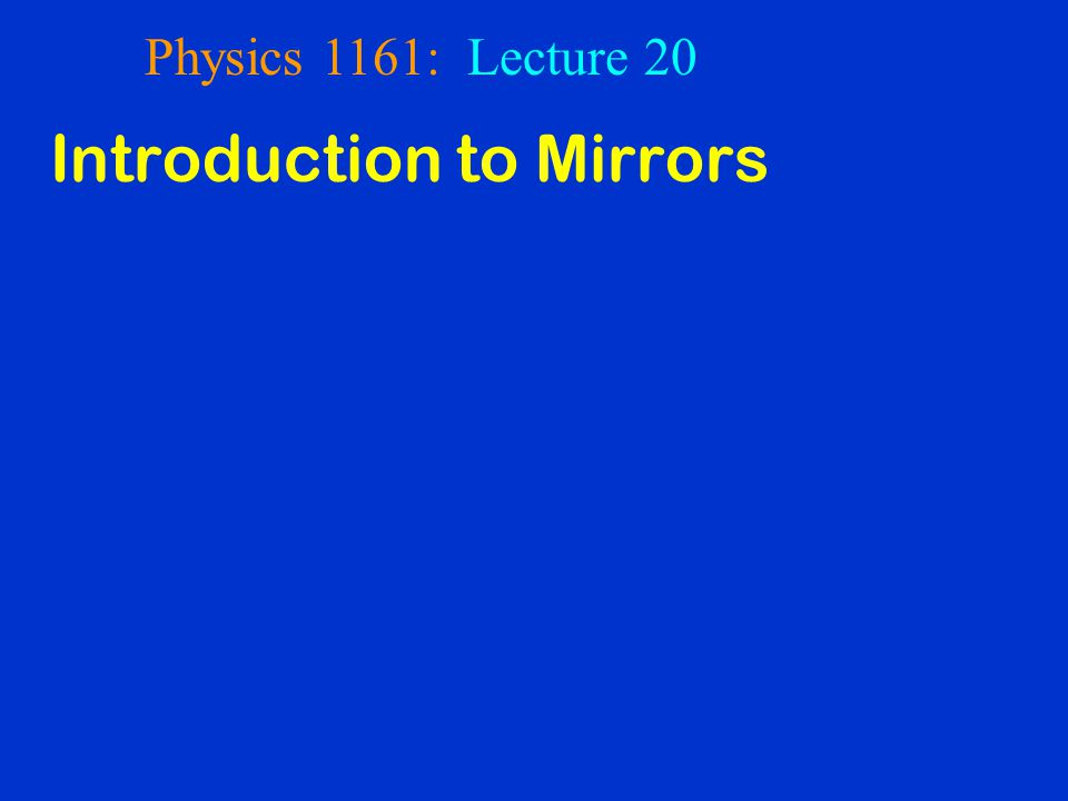 Physics 1161: Lecture 20 Introduction to Mirrors