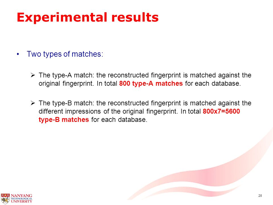 28 Experimental results Two types of matches:  The type-A match: the reconstructed fingerprint is matched against the original fingerprint.