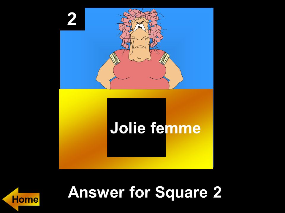 2 Answer for Square 2 Jolie femme Home