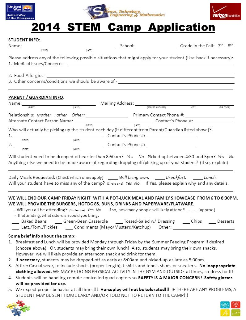 2014 STEM Camp Application STUDENT INFO: Name:______________________________________ School:_________________ Grade in the Fall: 7 th 8 th (FIRST) (LAST) Please address any of the following possible situations that might apply for your student (Use back if necessary): 1.Medical Issues/Concerns - ___________________________________________________________________ ___________________________________________________________________________________________ 2.