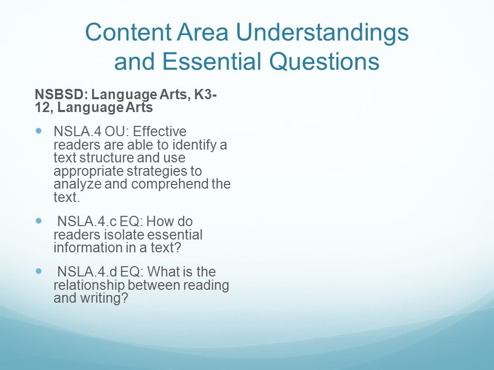 Content Area Understandings and Essential Questions NSBSD: Language Arts, K3- 12, Language Arts NSLA.4 OU: Effective readers are able to identify a te