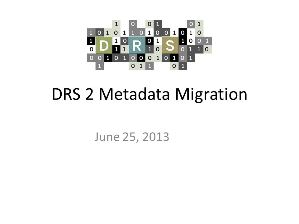 DRS 2 Metadata Migration June 25, 2013