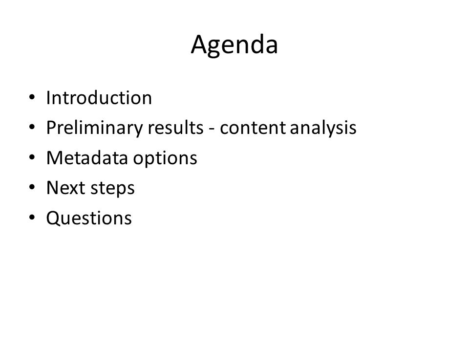 Agenda Introduction Preliminary results - content analysis Metadata options Next steps Questions