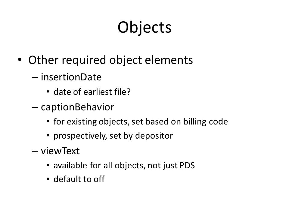Objects Other required object elements – insertionDate date of earliest file.
