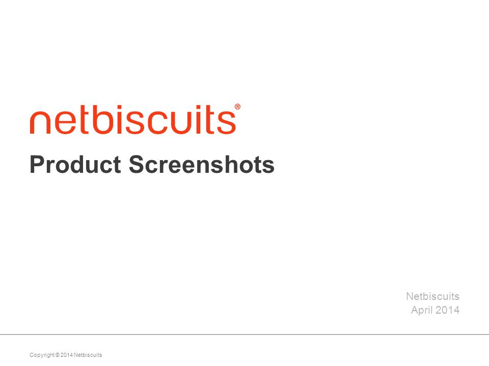 Copyright © 2014 Netbiscuits Product Screenshots Netbiscuits April 2014