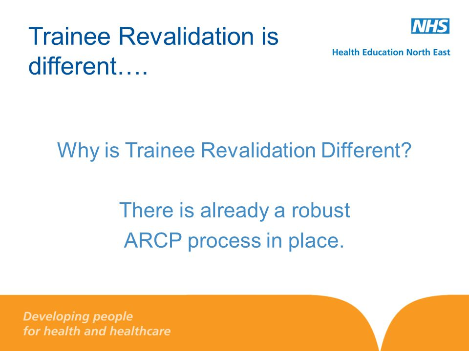 Trainee Revalidation is different…. Why is Trainee Revalidation Different.