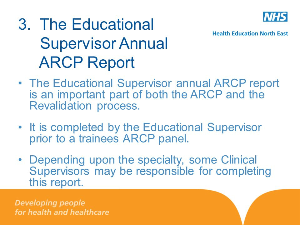 3. The Educational Supervisor Annual ARCP Report The Educational Supervisor annual ARCP report is an important part of both the ARCP and the Revalidat