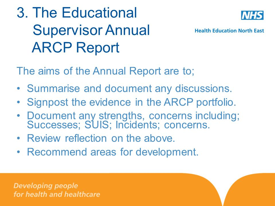 The aims of the Annual Report are to; Summarise and document any discussions. Signpost the evidence in the ARCP portfolio. Document any strengths, con