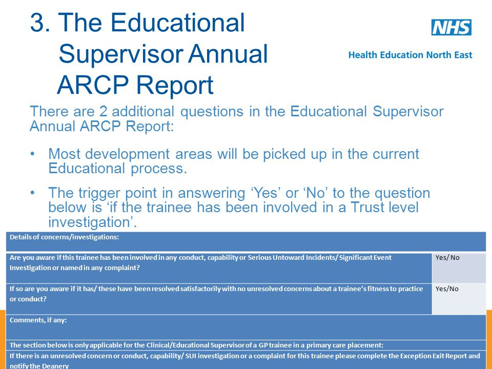 There are 2 additional questions in the Educational Supervisor Annual ARCP Report: Most development areas will be picked up in the current Educational process.