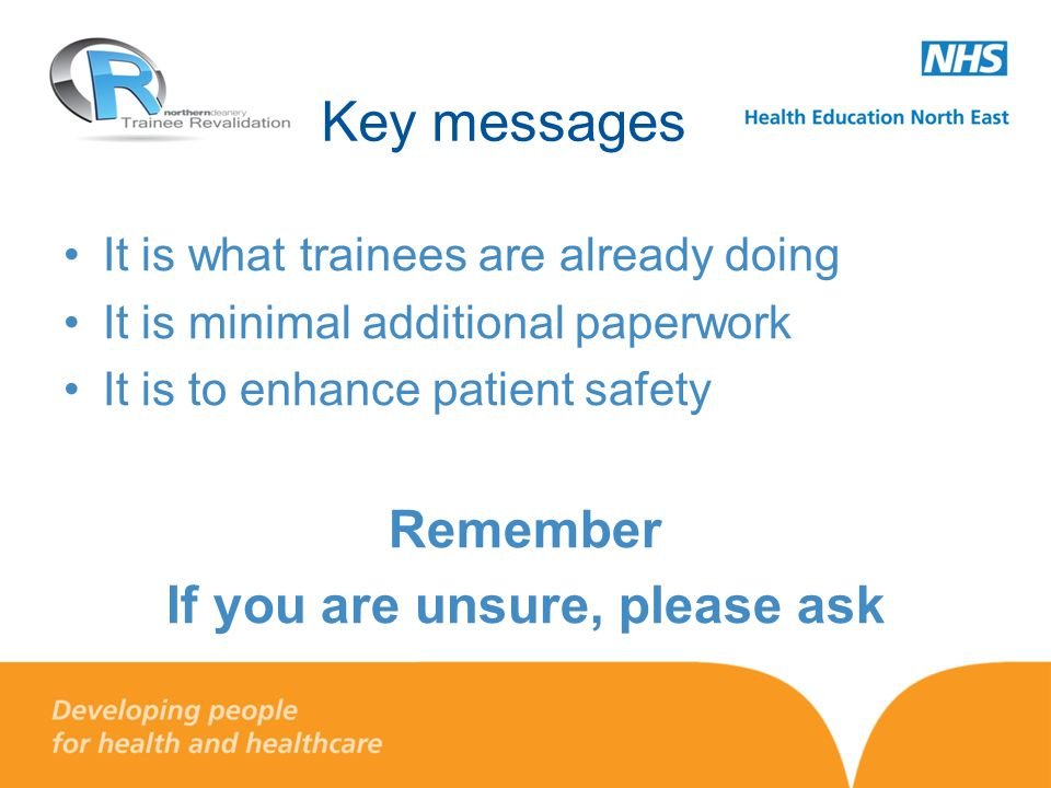 Key messages It is what trainees are already doing It is minimal additional paperwork It is to enhance patient safety Remember If you are unsure, please ask