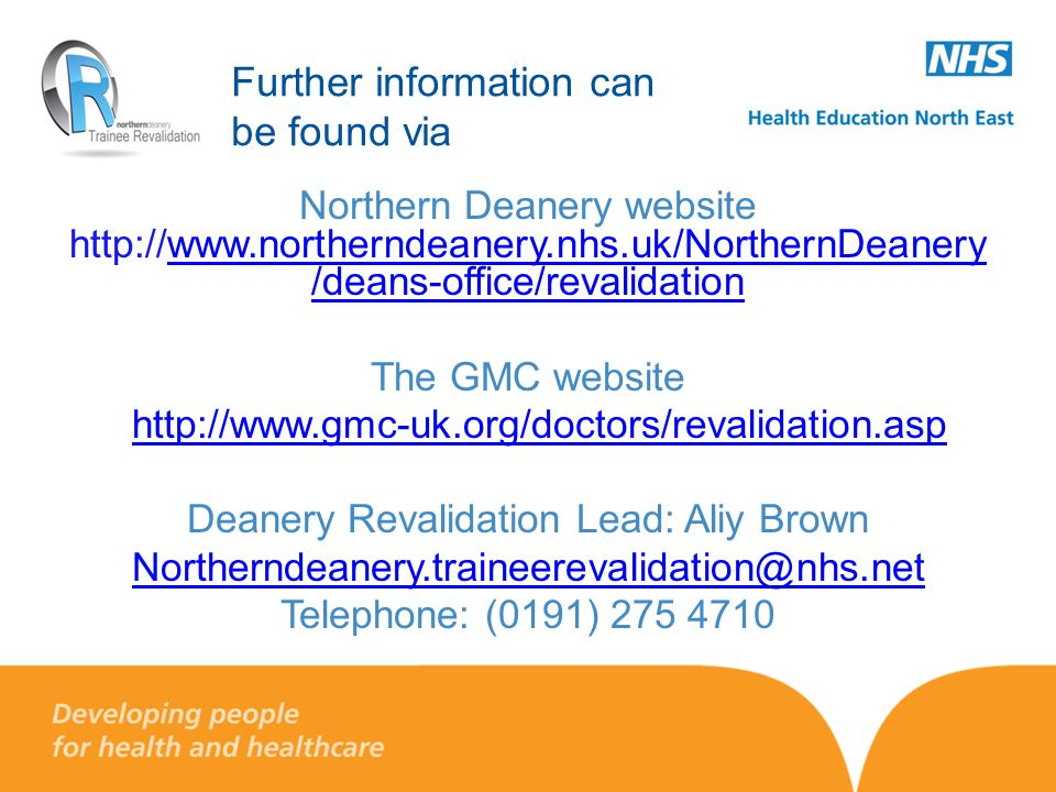 Further information can be found via Northern Deanery website http://www.northerndeanery.nhs.uk/NorthernDeanery /deans-office/revalidationwww.northern