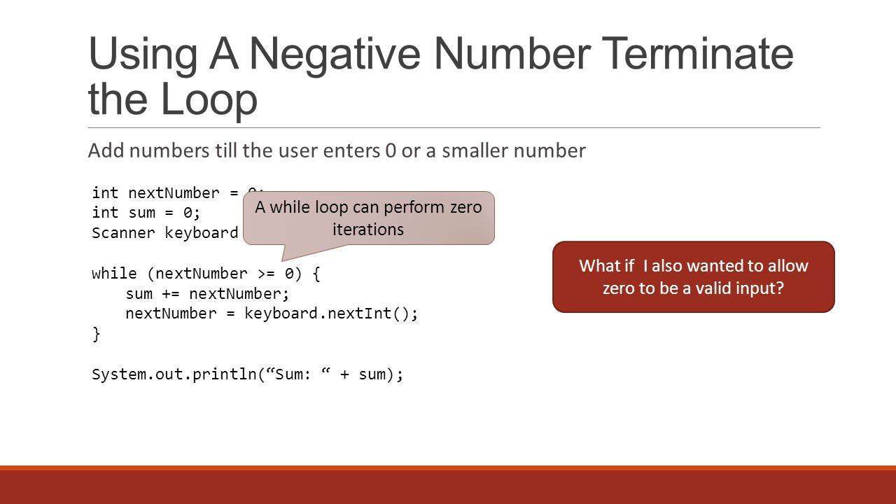 Adding 0 to Termination Inputs Add numbers till the user enters a negative number Can you use a while loop to code an if statement.