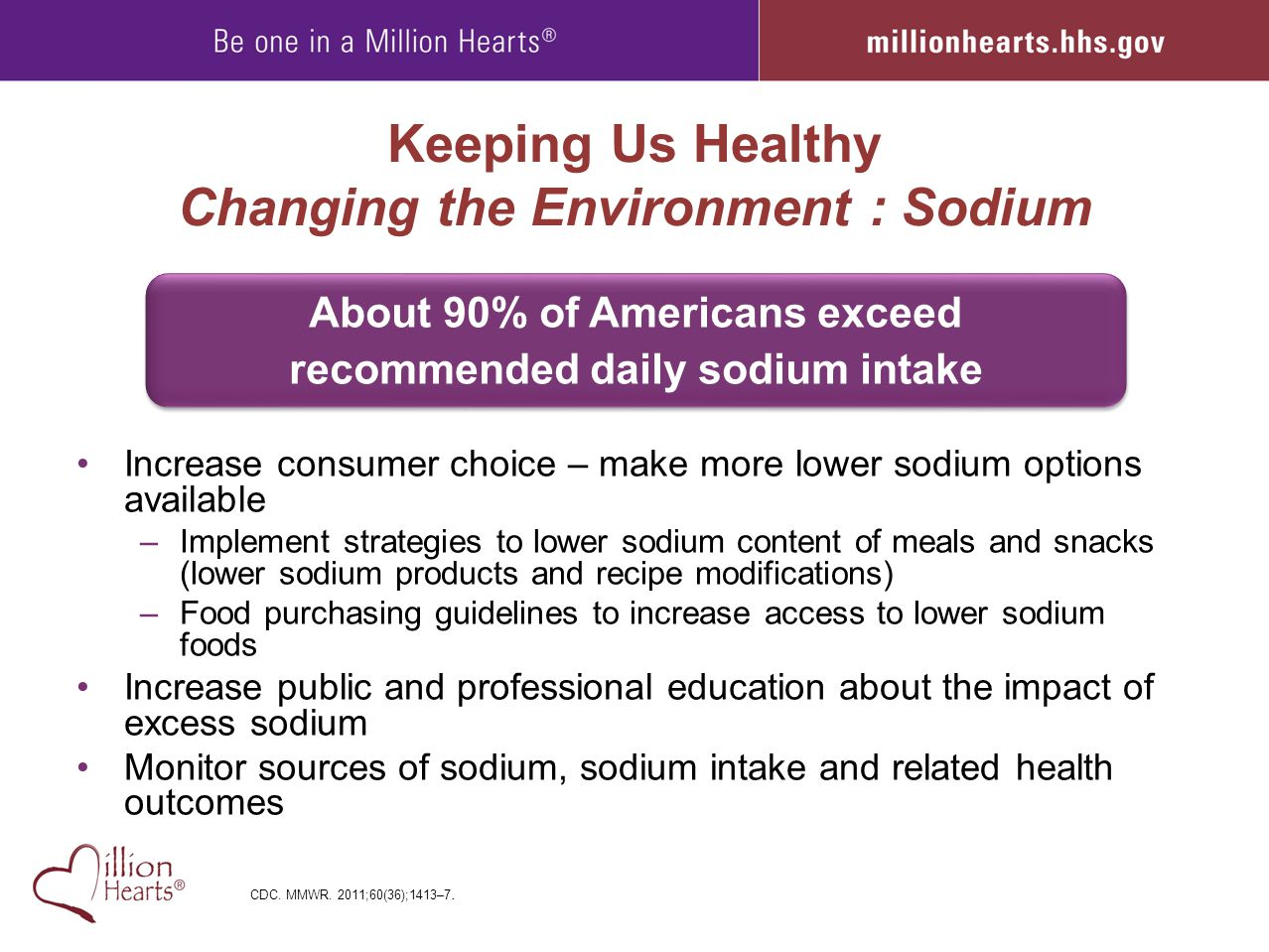 Keeping Us Healthy Changing the Environment : Sodium Increase consumer choice – make more lower sodium options available –Implement strategies to lowe