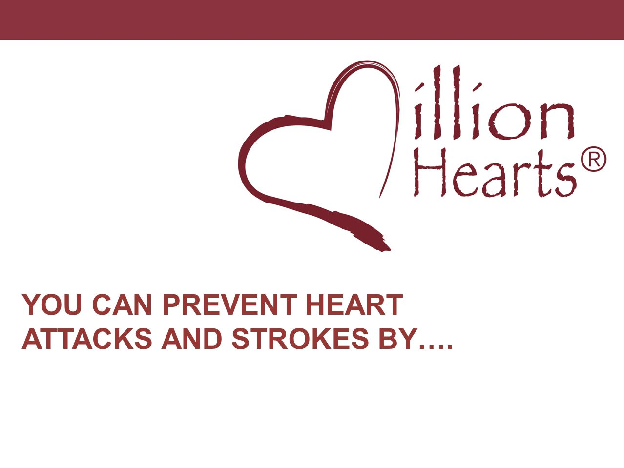 YOU CAN PREVENT HEART ATTACKS AND STROKES BY….