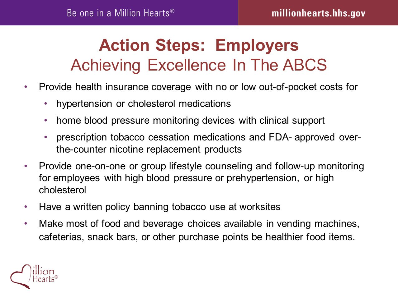Action Steps: Employers Achieving Excellence In The ABCS Provide health insurance coverage with no or low out-of-pocket costs for hypertension or chol