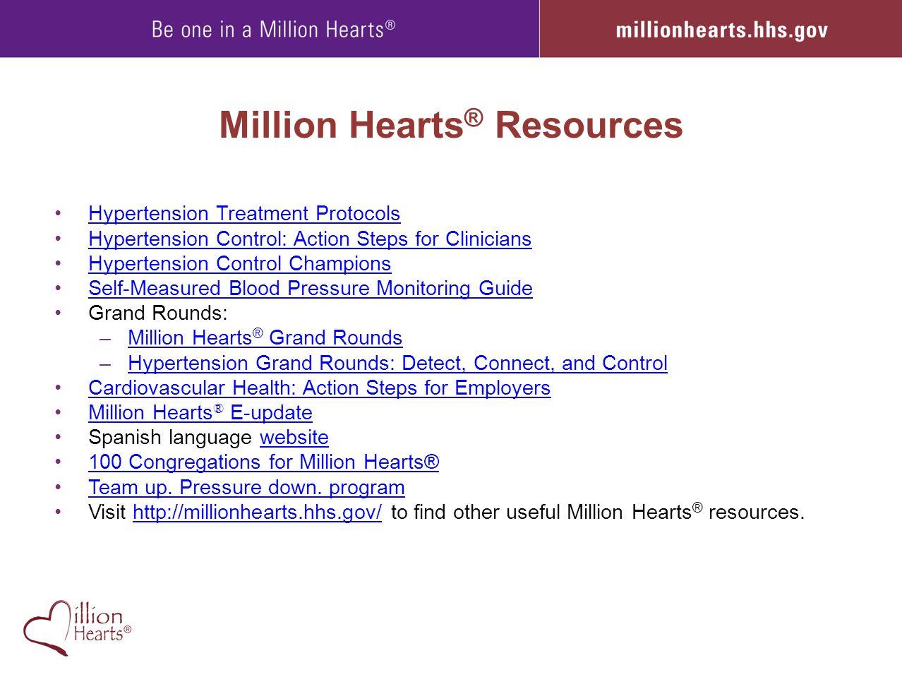Million Hearts ® Resources Hypertension Treatment Protocols Hypertension Control: Action Steps for Clinicians Hypertension Control Champions Self-Meas