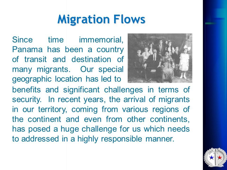 Migration Flows Since time immemorial, Panama has been a country of transit and destination of many migrants. Our special geographic location has led