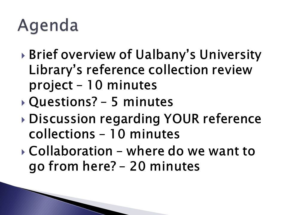  Brief overview of Ualbany's University Library's reference collection review project – 10 minutes  Questions.