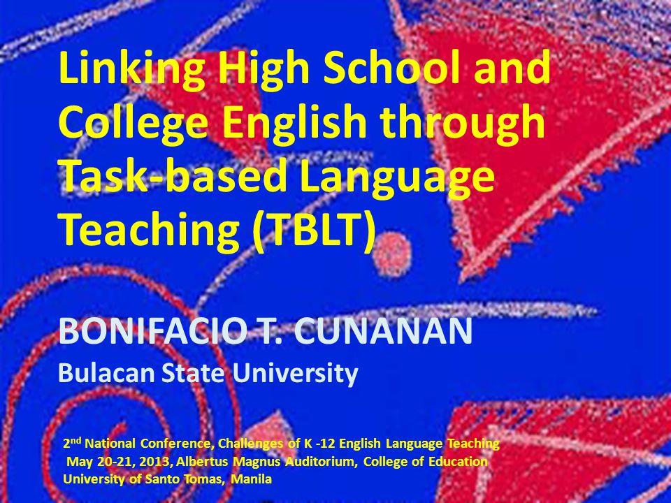 Linking High School and College English through Task-based Language Teaching (TBLT) BONIFACIO T.
