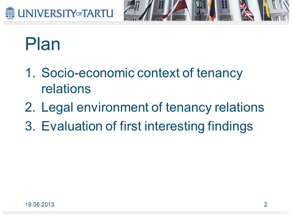 Plan 1.Socio-economic context of tenancy relations 2.Legal environment of tenancy relations 3.Evaluation of first interesting findings 19.06.20132