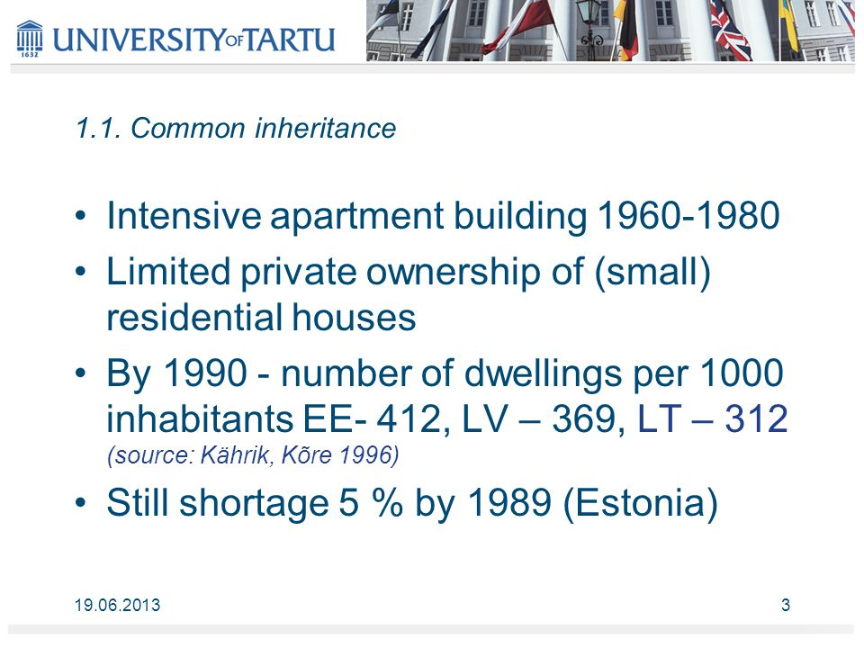 1.1. Common inheritance Intensive apartment building 1960-1980 Limited private ownership of (small) residential houses By 1990 - number of dwellings p