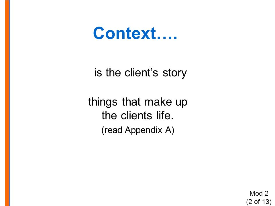 Context…. is the client's story things that make up the clients life.
